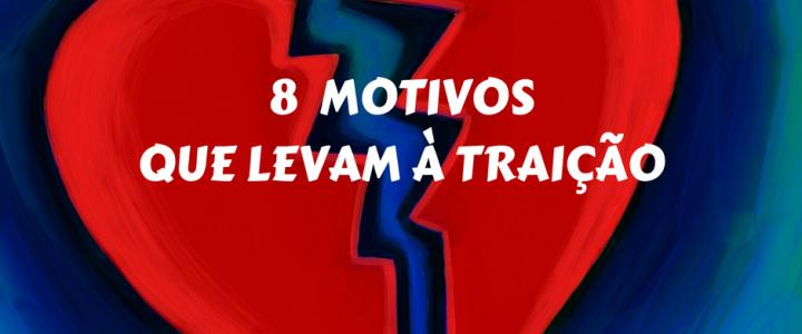 Veja os 8 motivos comuns que levam à traição e…  Previna-se!